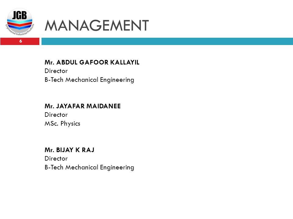 MANAGEMENT Mr. Abdul Gafoor Kallayil Director B-Tech Mechanical Engineering Mr.