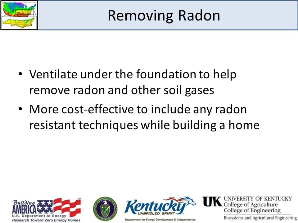 Removing Radon Ventilate under the foundation to help remove radon and other soil gases.
