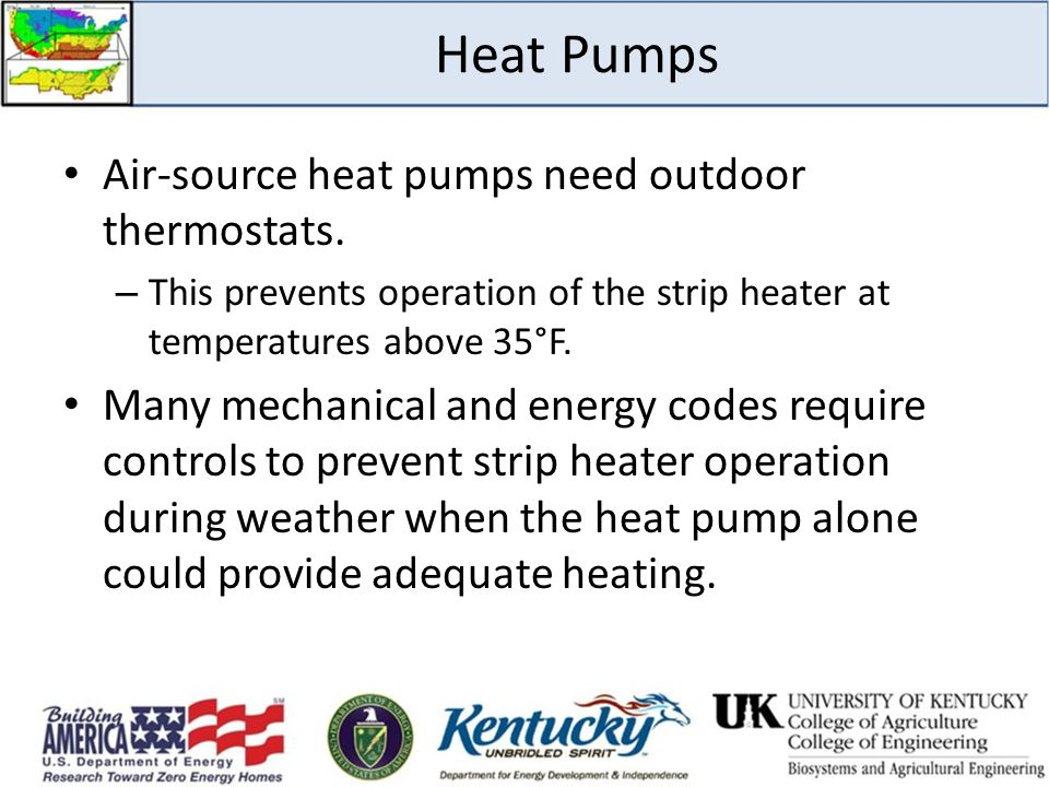 Heat Pumps Air-source heat pumps need outdoor thermostats.