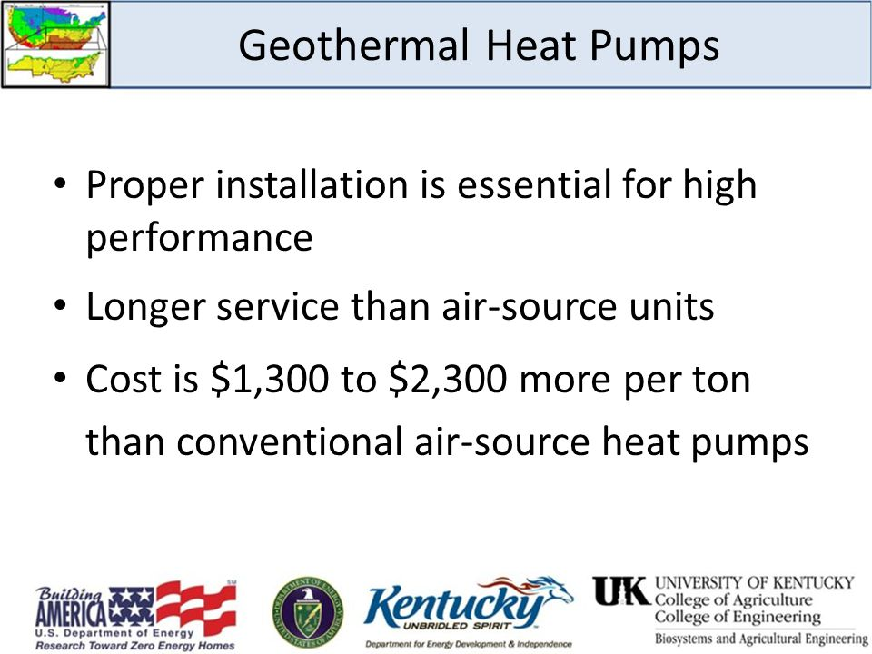 Geothermal Heat Pumps Proper installation is essential for high performance. Longer service than air-source units.