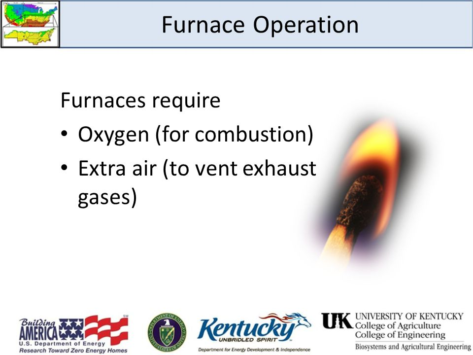 Furnace Operation Furnaces require Oxygen (for combustion)