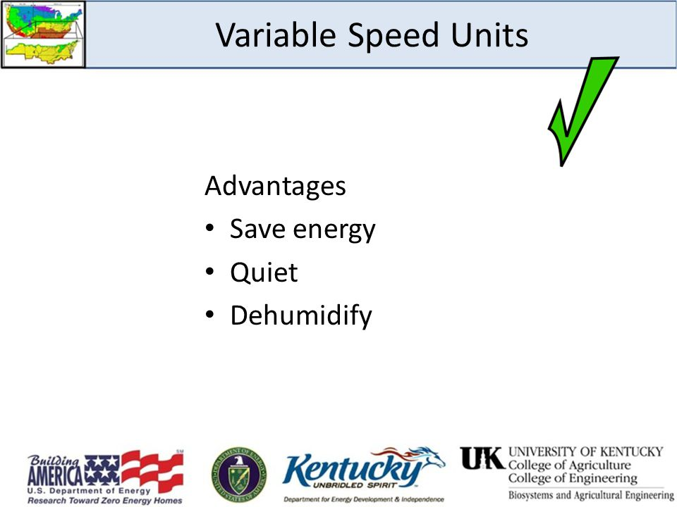 Variable Speed Units Advantages Save energy Quiet Dehumidify