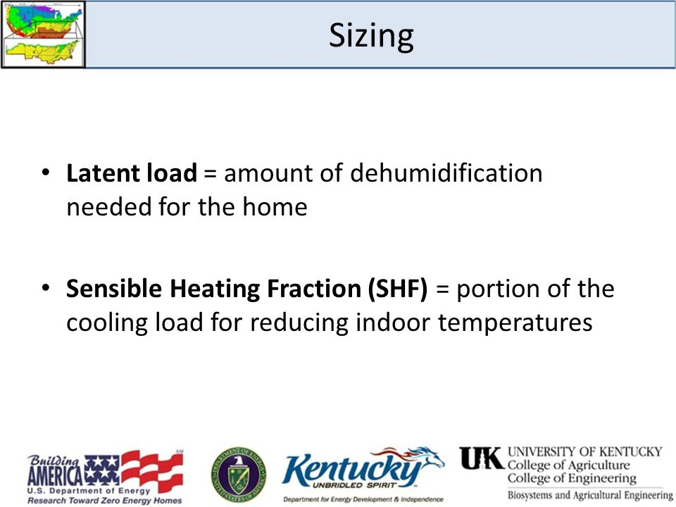Sizing Latent load = amount of dehumidification needed for the home