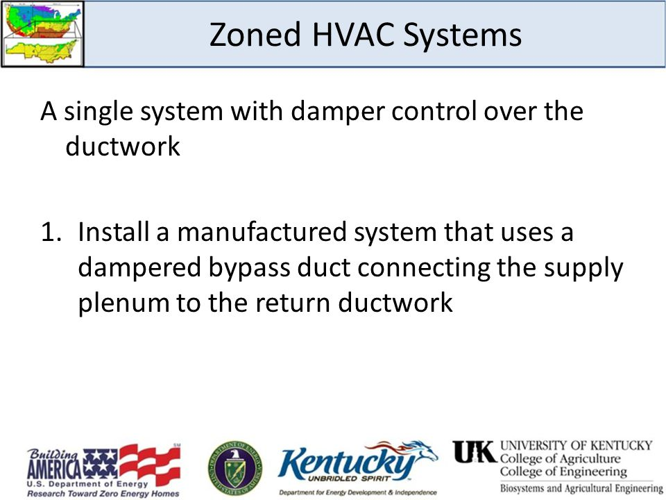 Zoned HVAC Systems A single system with damper control over the ductwork.