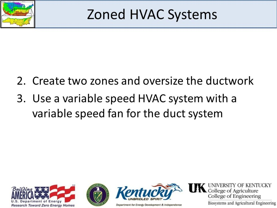 Zoned HVAC Systems Create two zones and oversize the ductwork