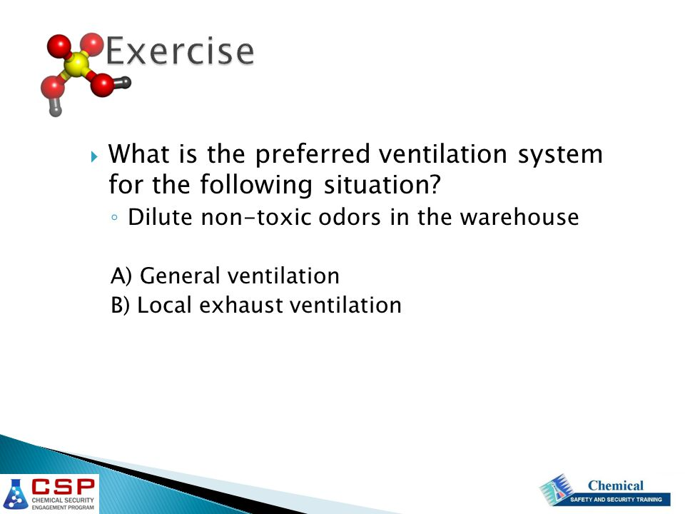 Exercise What is the preferred ventilation system for the following situation Dilute non-toxic odors in the warehouse.