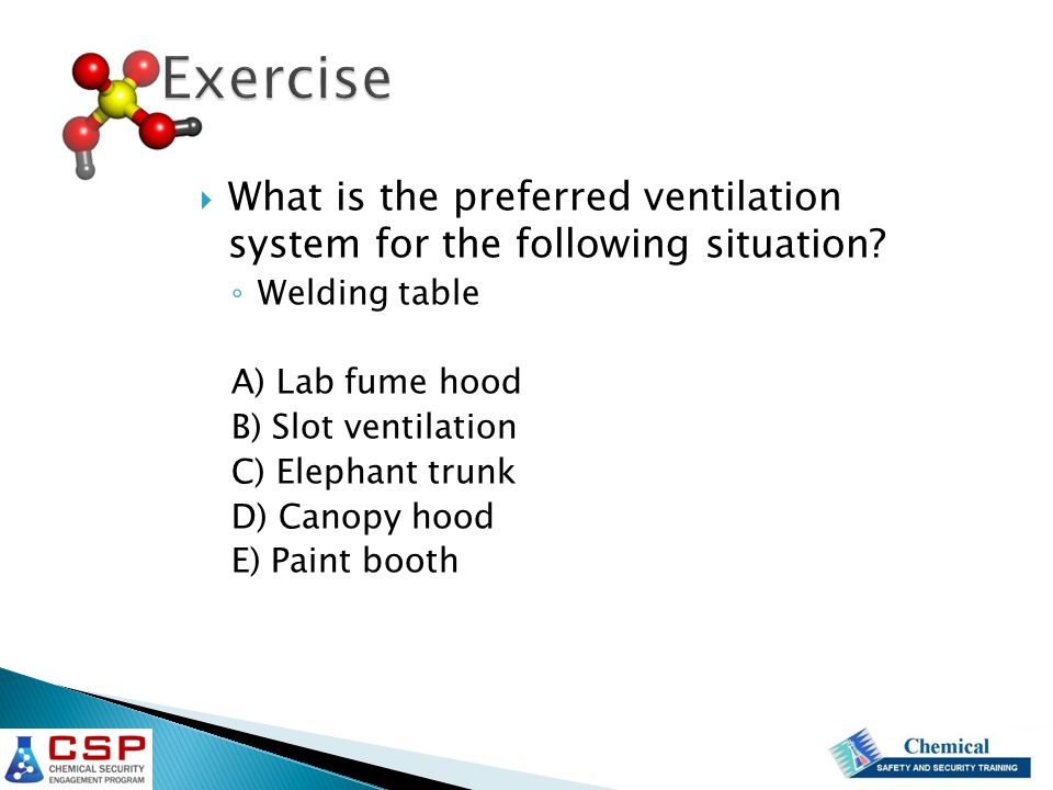 Exercise What is the preferred ventilation system for the following situation Welding table. A) Lab fume hood.