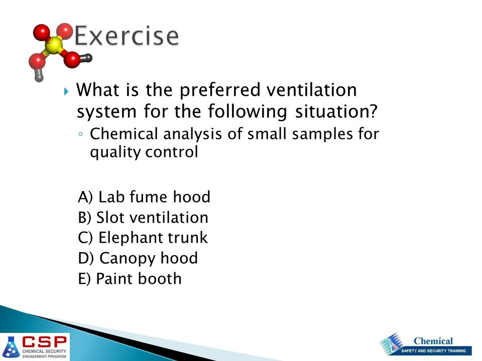 Exercise What is the preferred ventilation system for the following situation Chemical analysis of small samples for quality control.