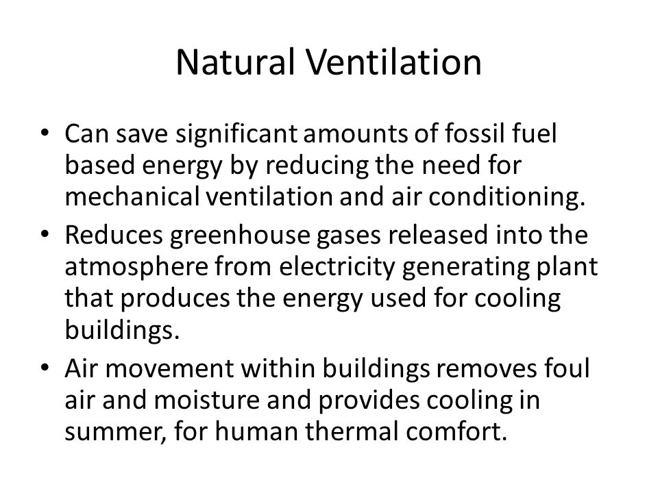 Natural Ventilation Can save significant amounts of fossil fuel based energy by reducing the need for mechanical ventilation and air conditioning.
