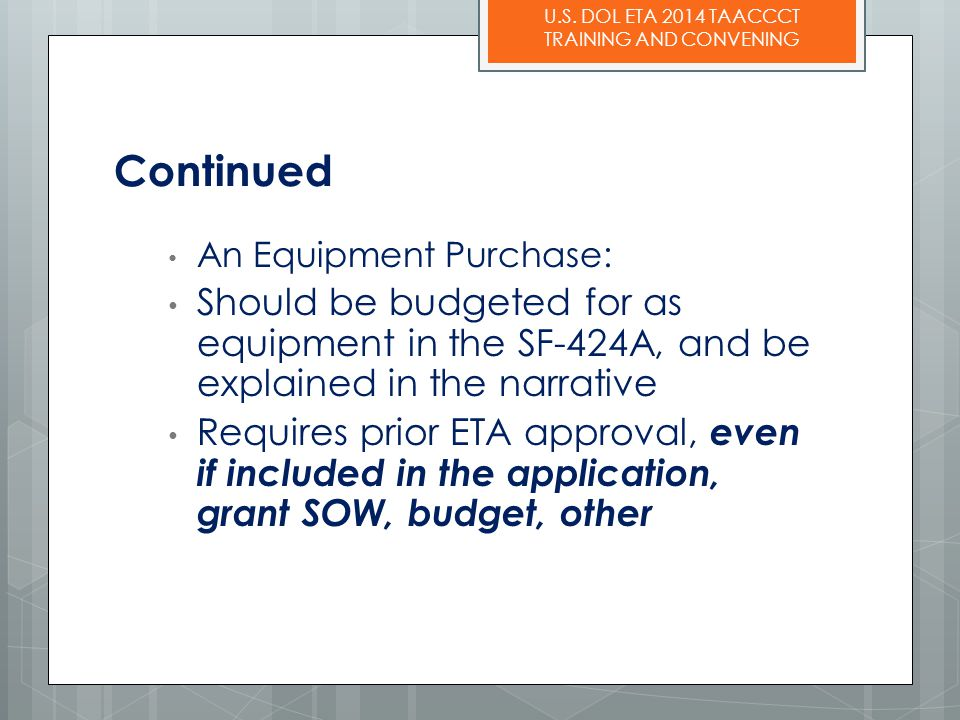 Continued An Equipment Purchase: Should be budgeted for as equipment in the SF-424A, and be explained in the narrative.