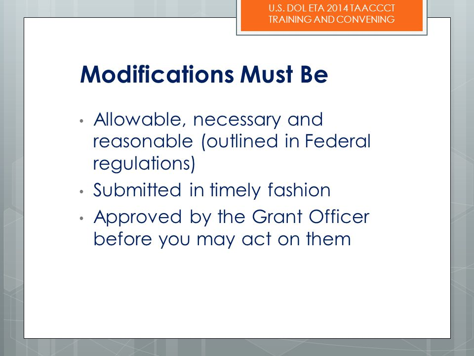 Modifications Must Be Allowable, necessary and reasonable (outlined in Federal regulations) Submitted in timely fashion.