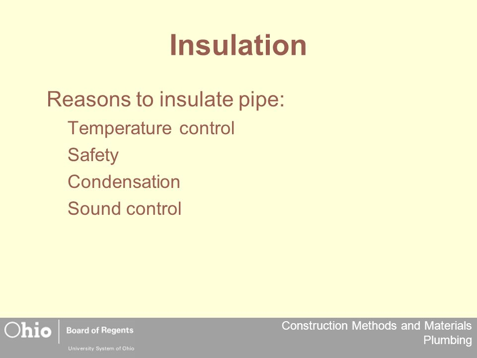 Insulation Reasons to insulate pipe: Temperature control Safety