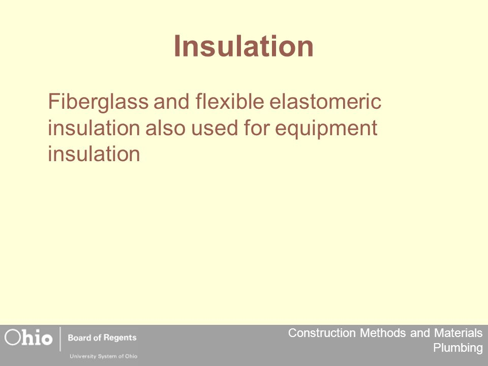 Insulation Fiberglass and flexible elastomeric insulation also used for equipment insulation 28