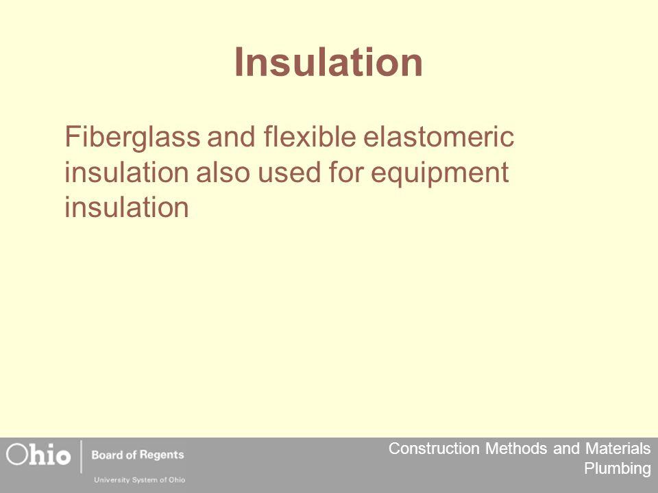 Insulation Fiberglass and flexible elastomeric insulation also used for equipment insulation 28