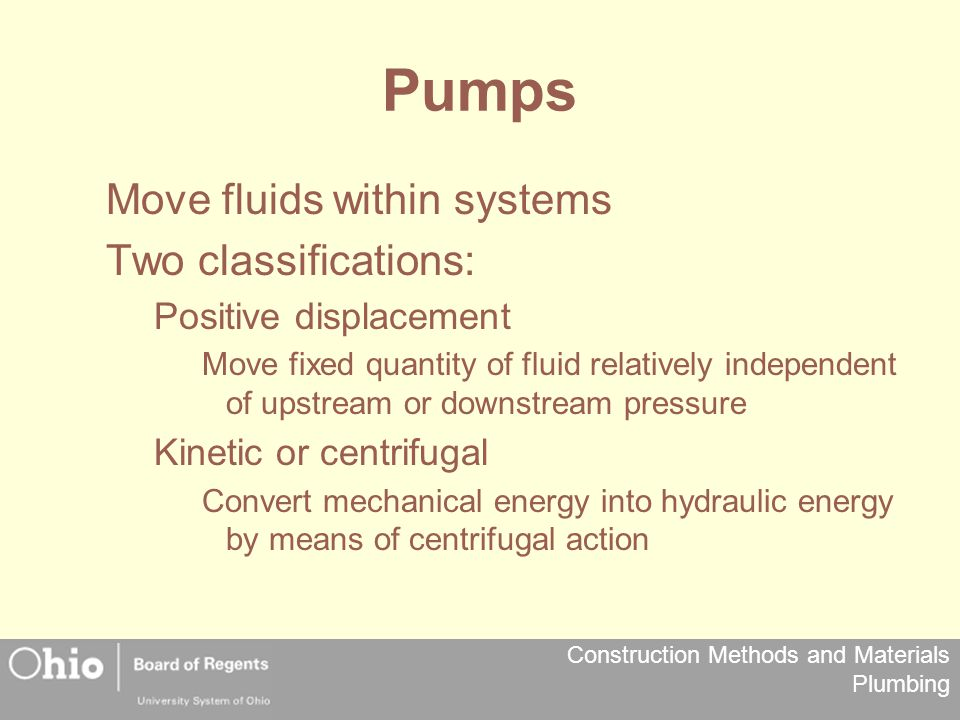 Pumps Move fluids within systems Two classifications: