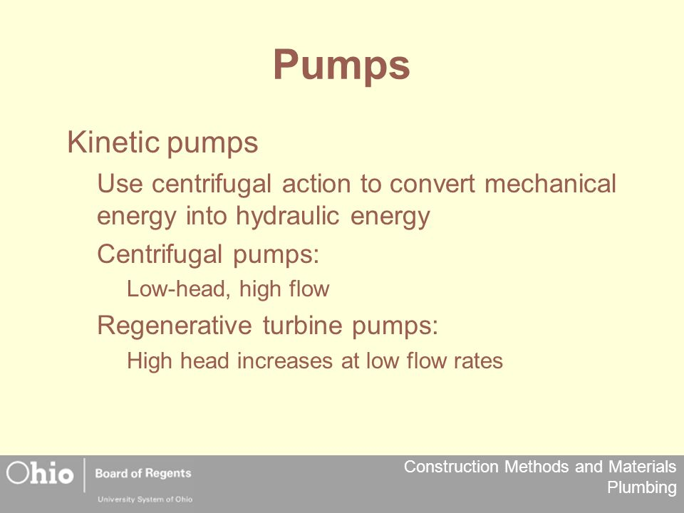 Pumps Kinetic pumps. Use centrifugal action to convert mechanical energy into hydraulic energy. Centrifugal pumps: