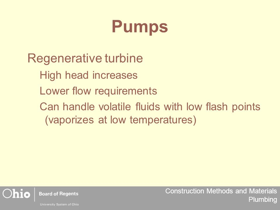 Pumps Regenerative turbine High head increases Lower flow requirements