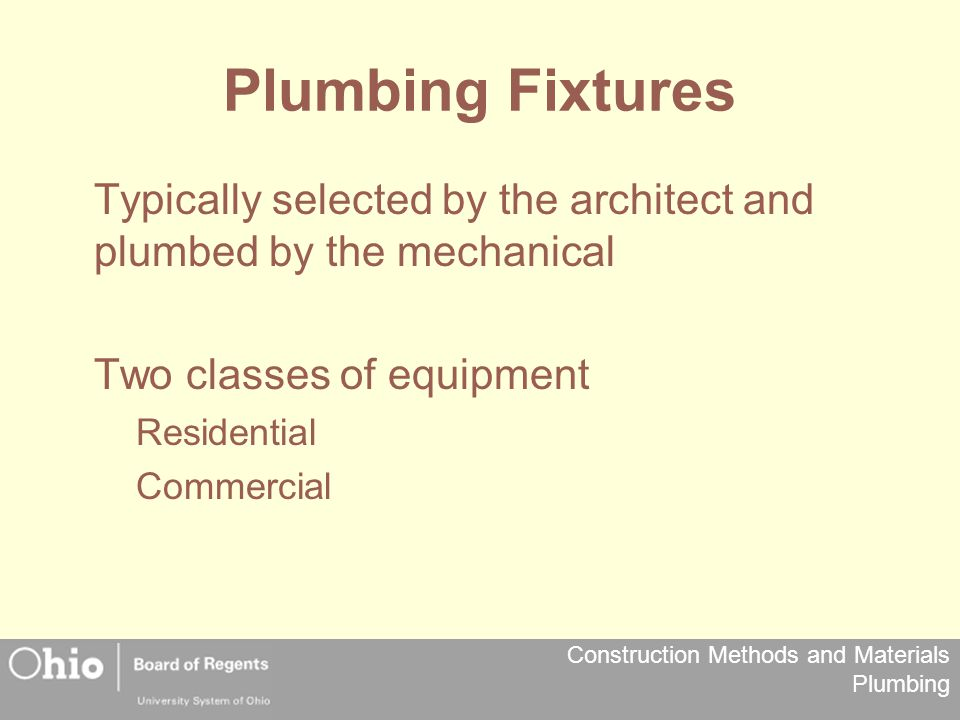 Plumbing Fixtures Typically selected by the architect and plumbed by the mechanical. Two classes of equipment.