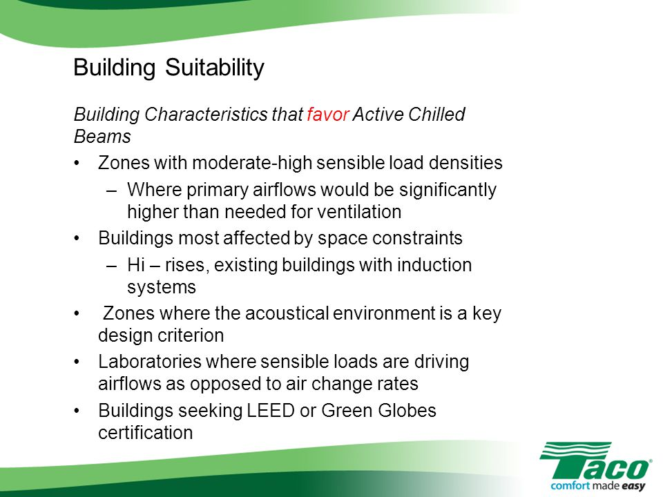 Building Suitability Building Characteristics that favor Active Chilled Beams. Zones with moderate-high sensible load densities.