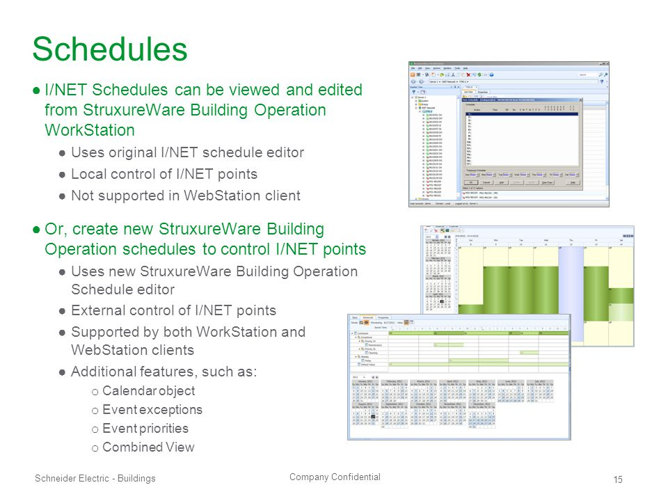 Schedules I/NET Schedules can be viewed and edited from StruxureWare Building Operation WorkStation.