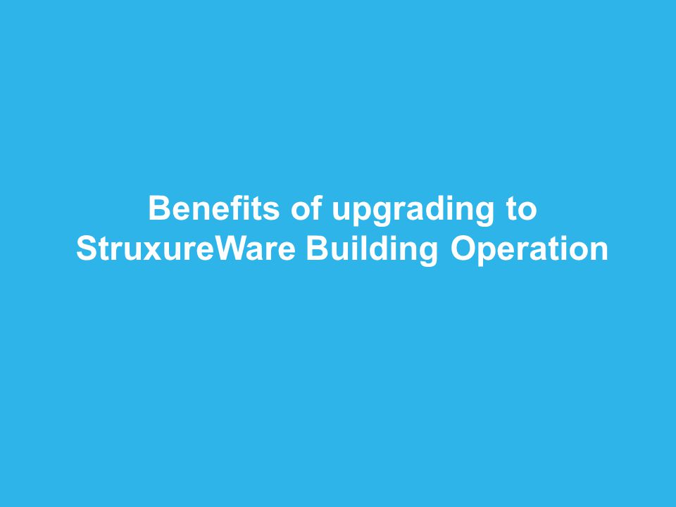 Benefits of upgrading to StruxureWare Building Operation