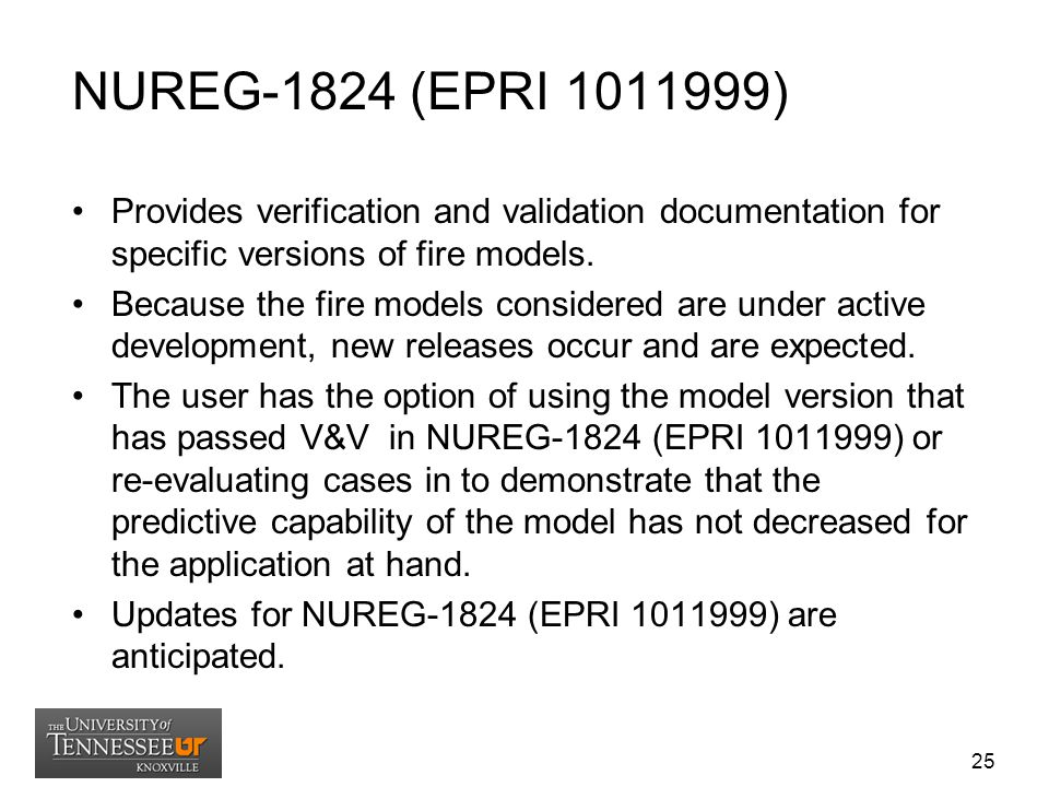 NUREG-1824 (EPRI 1011999) Provides verification and validation documentation for specific versions of fire models.