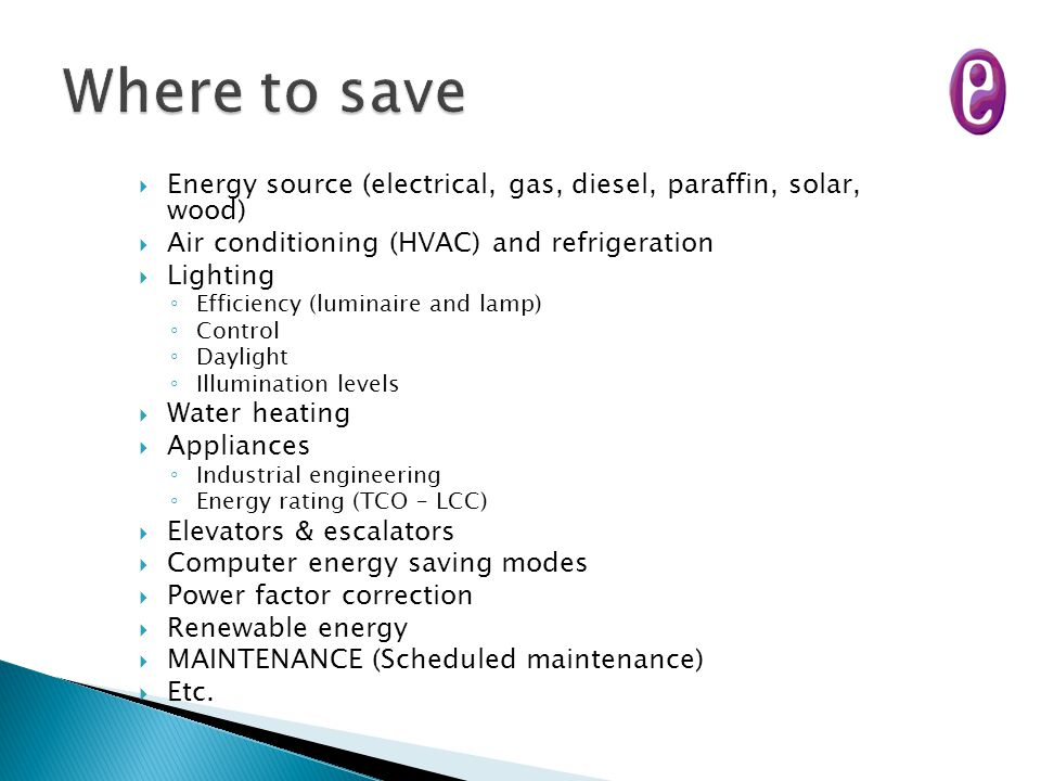 Where to save Energy source (electrical, gas, diesel, paraffin, solar, wood) Air conditioning (HVAC) and refrigeration.