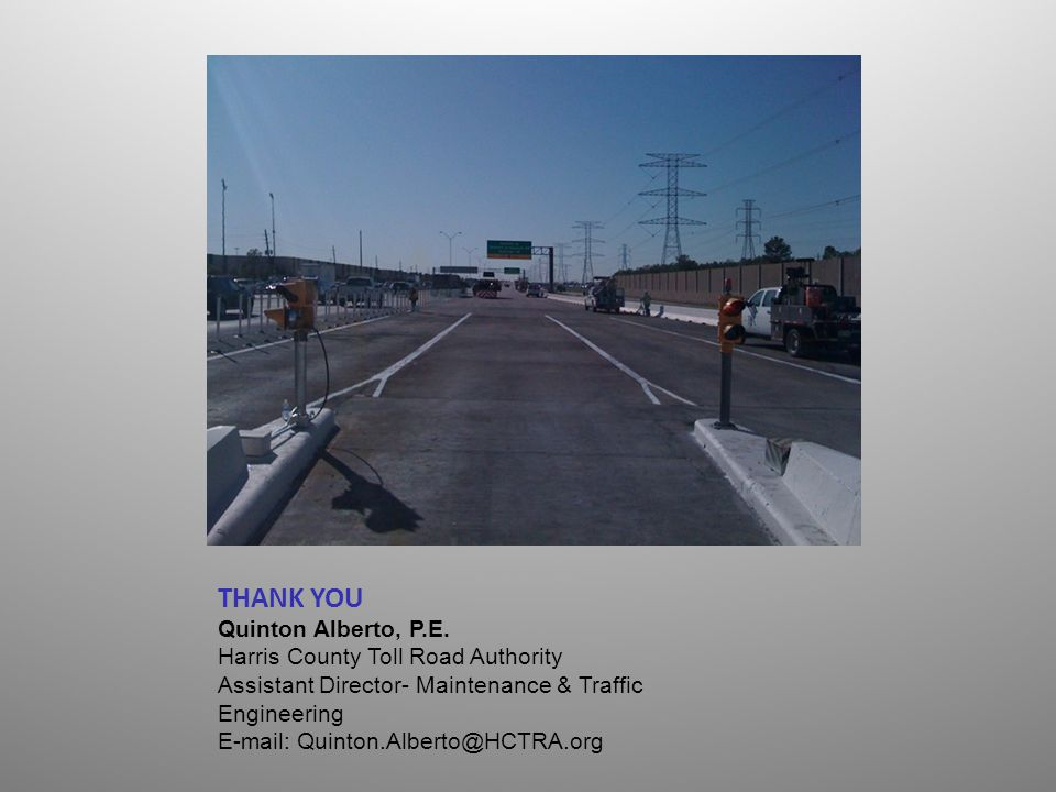 THANK YOU Quinton Alberto, P.E. Harris County Toll Road Authority
