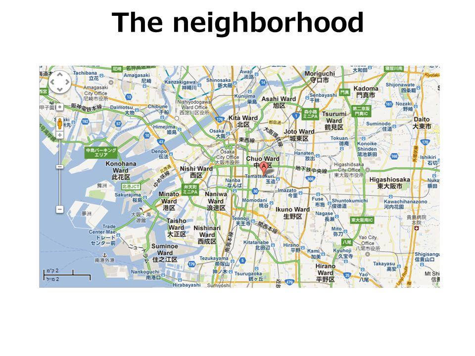 The neighborhood אתר הפרוייקט מרוחק כ- 10 קילומטר ממפרץ אוסאקה.