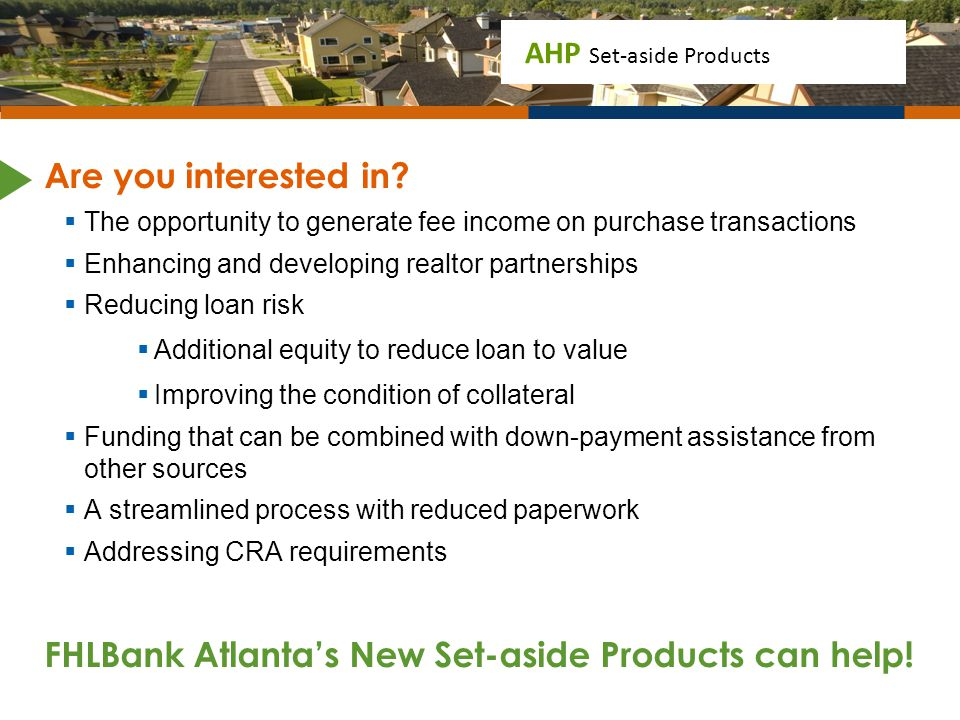 FHLBank Atlanta's New Set-aside Products can help!