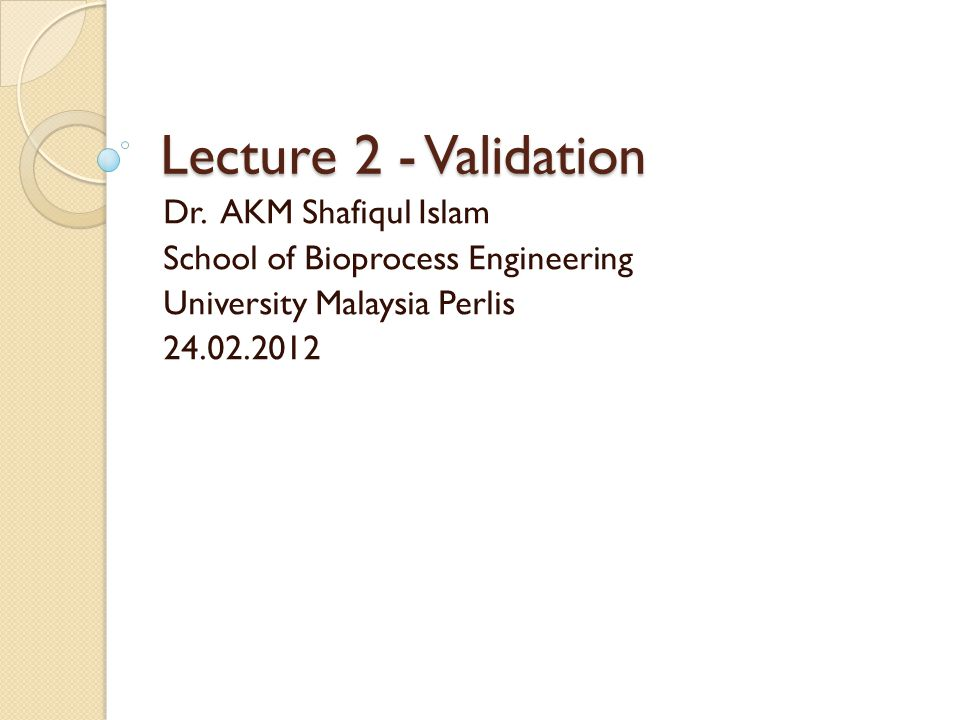 Lecture 2 - Validation Dr. AKM Shafiqul Islam