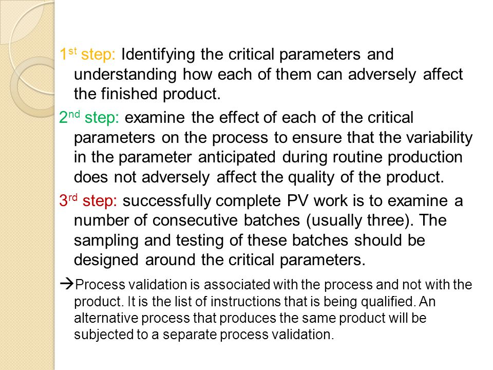 1st step: Identifying the critical parameters and understanding how each of them can adversely affect the finished product.