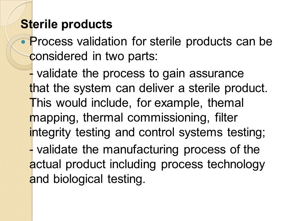 Sterile products Process validation for sterile products can be considered in two parts: