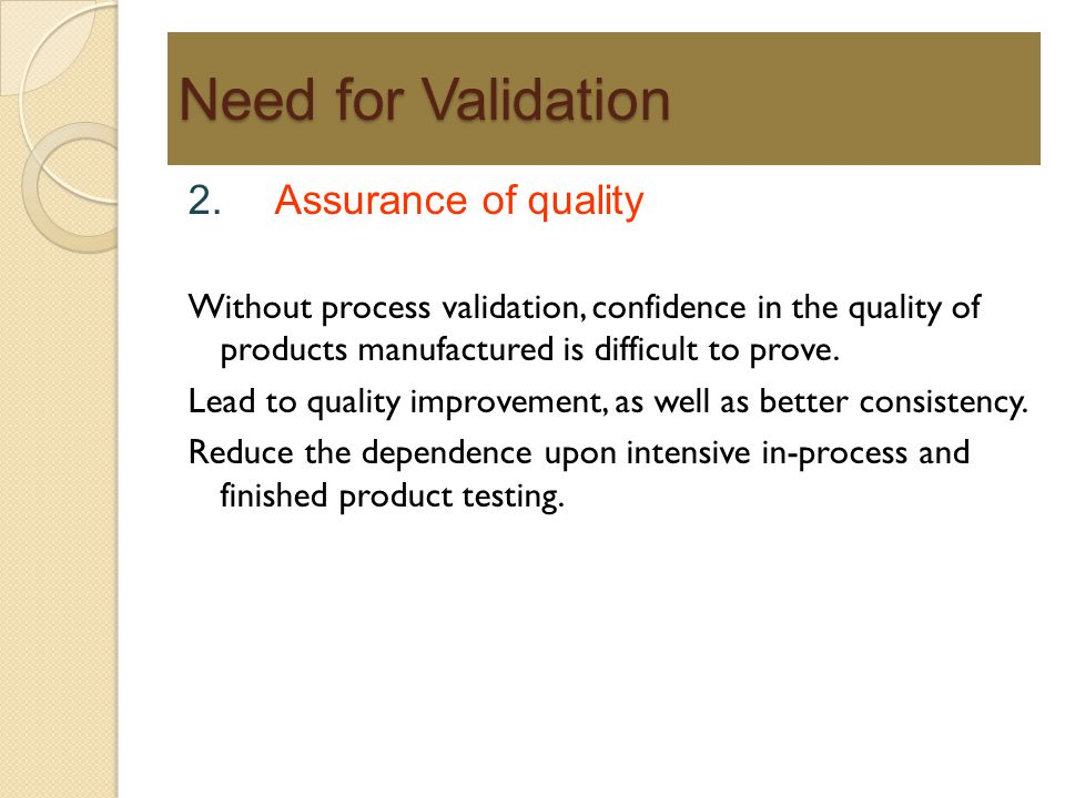 Need for Validation 2. Assurance of quality