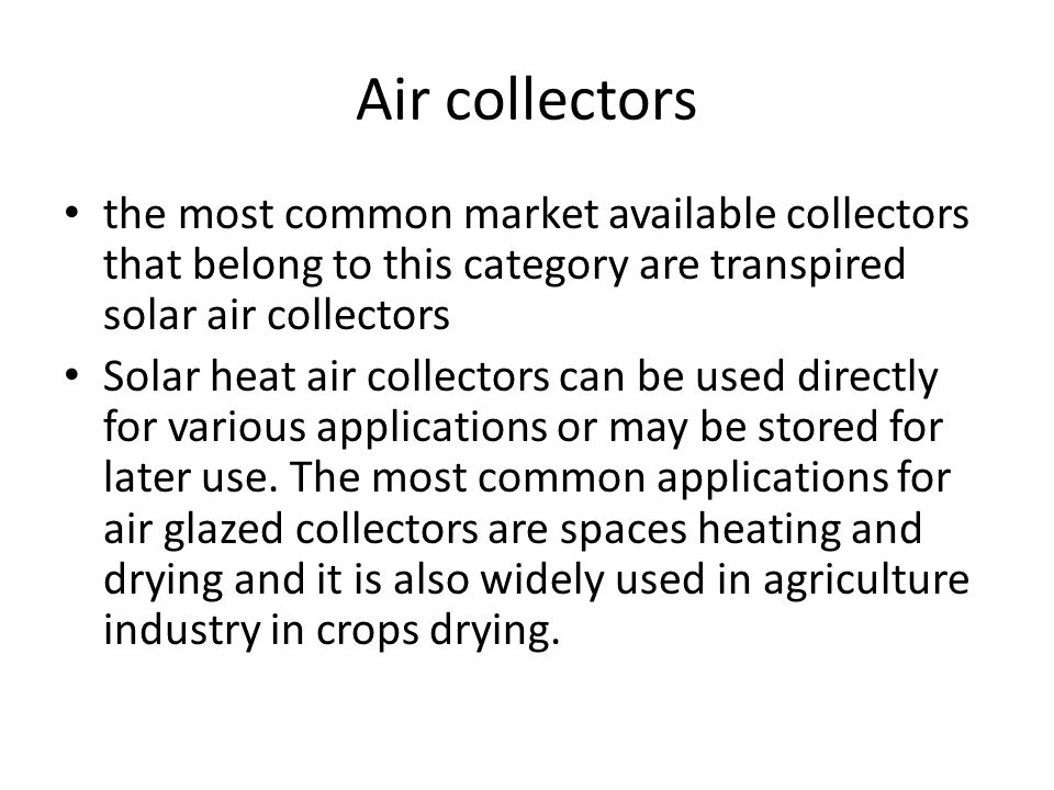 Air collectors the most common market available collectors that belong to this category are transpired solar air collectors.