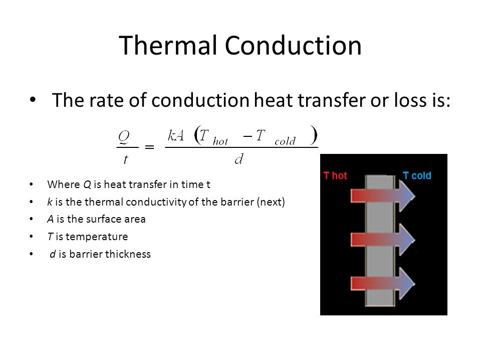 Thermal Conduction The rate of conduction heat transfer or loss is: