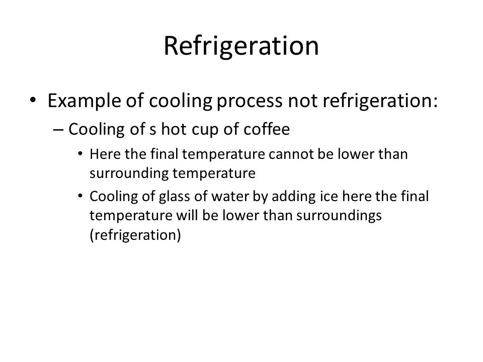 Refrigeration Example of cooling process not refrigeration: