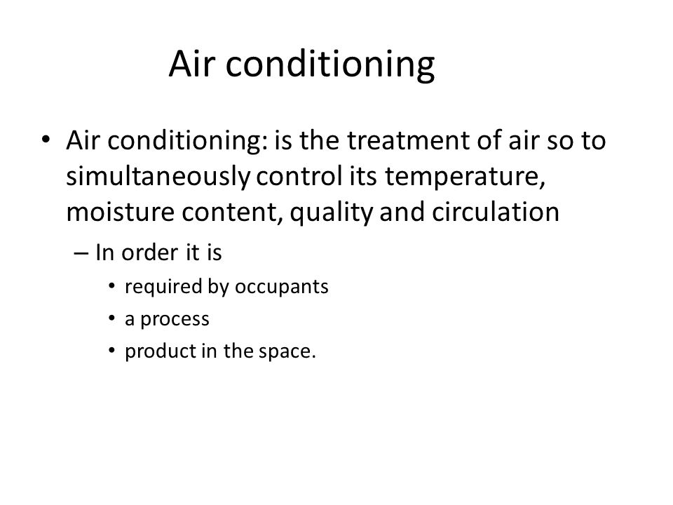 Air conditioning Air conditioning: is the treatment of air so to simultaneously control its temperature, moisture content, quality and circulation.