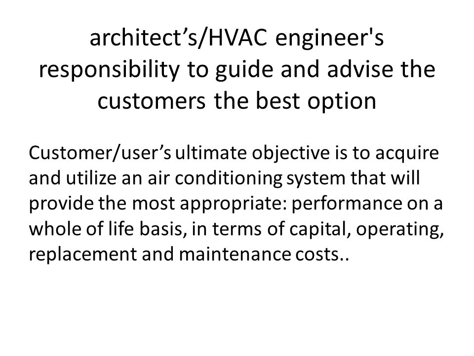 architect's/HVAC engineer s responsibility to guide and advise the customers the best option