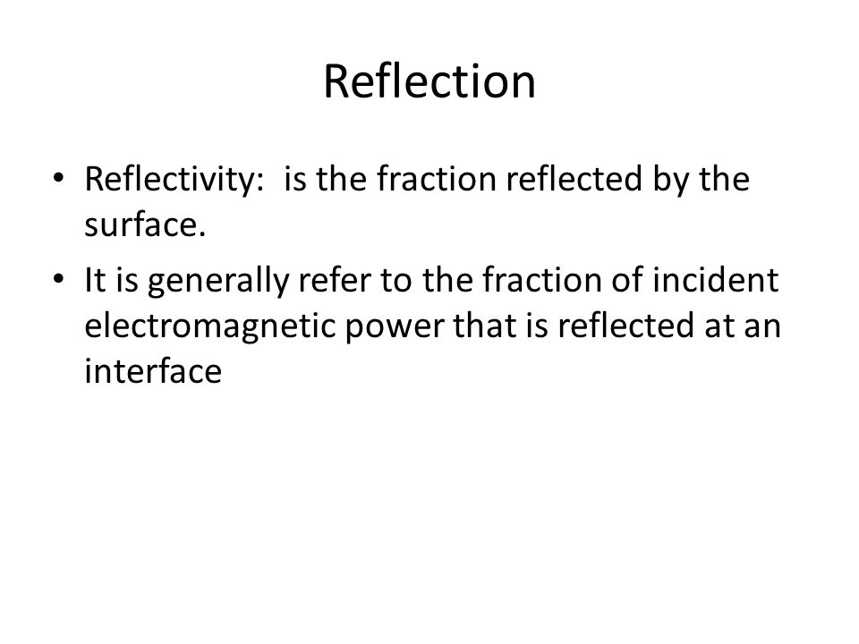 Reflection Reflectivity: is the fraction reflected by the surface.