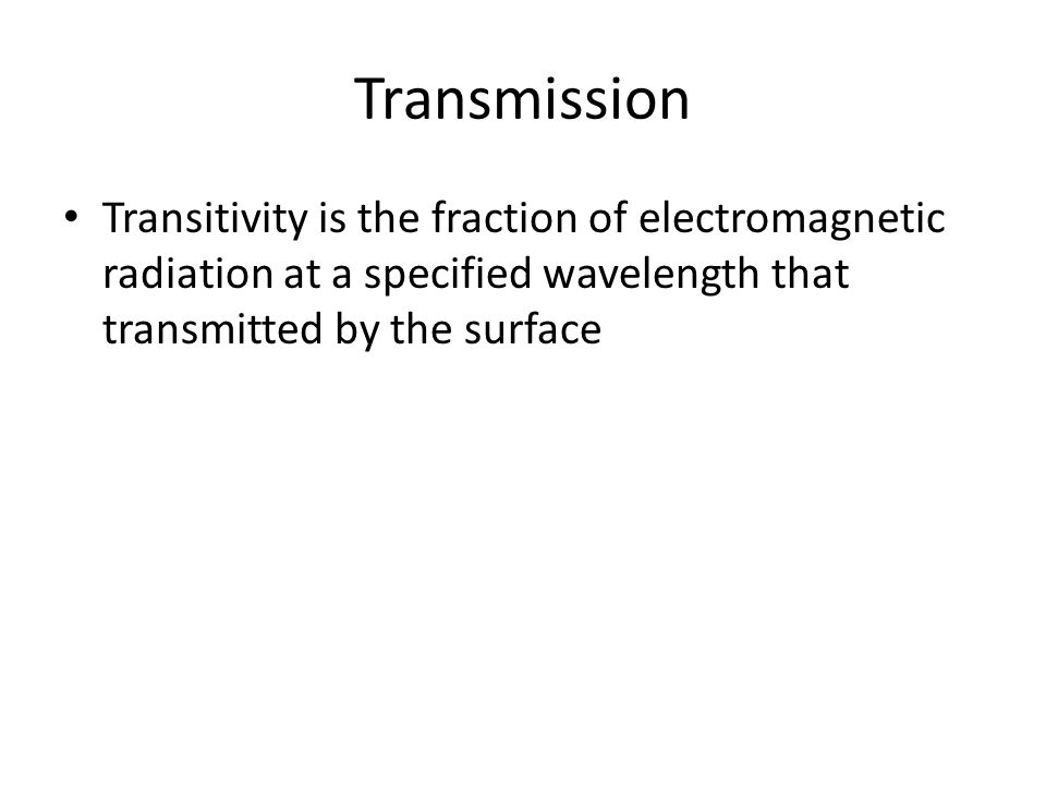 Transmission Transitivity is the fraction of electromagnetic radiation at a specified wavelength that transmitted by the surface.