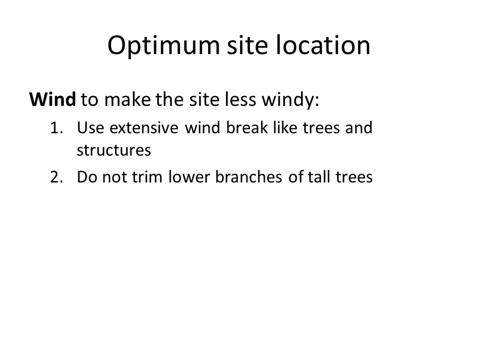 Optimum site location Wind to make the site less windy: