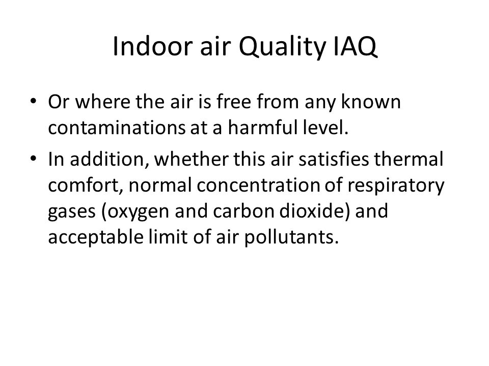 Indoor air Quality IAQ Or where the air is free from any known contaminations at a harmful level.