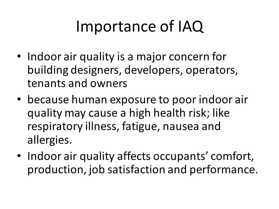 Importance of IAQ Indoor air quality is a major concern for building designers, developers, operators, tenants and owners.