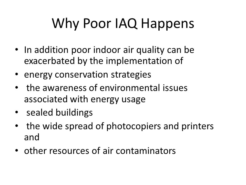 Why Poor IAQ Happens In addition poor indoor air quality can be exacerbated by the implementation of.
