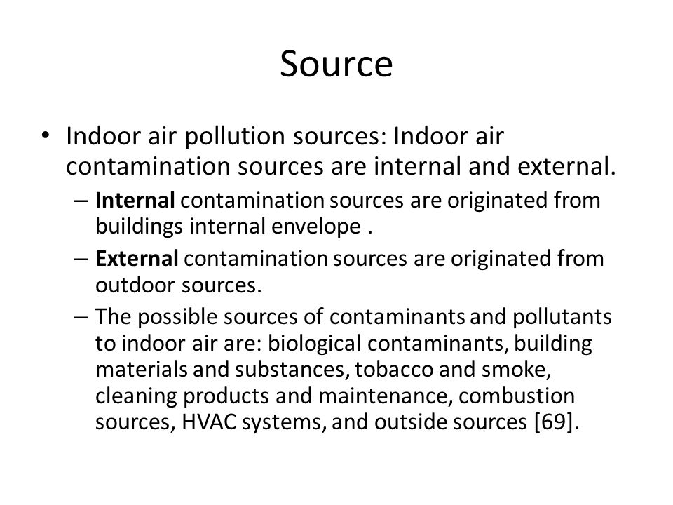 Source Indoor air pollution sources: Indoor air contamination sources are internal and external.