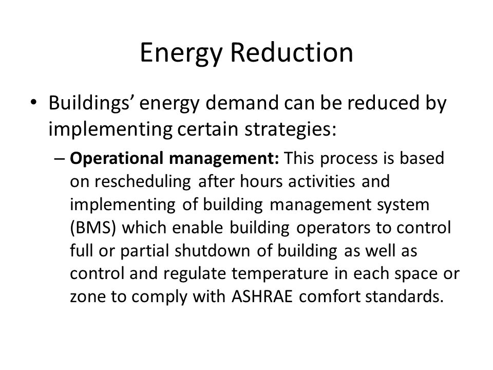 Energy Reduction Buildings' energy demand can be reduced by implementing certain strategies: