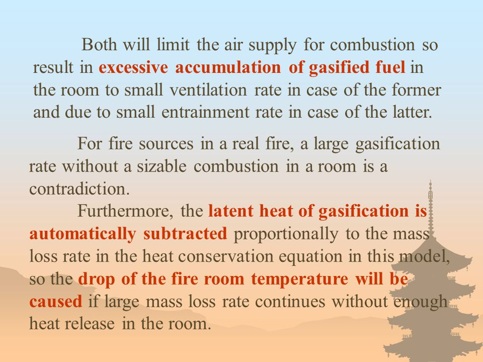 Both will limit the air supply for combustion so result in excessive accumulation of gasified fuel in the room to small ventilation rate in case of the former and due to small entrainment rate in case of the latter.
