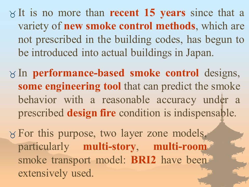 It is no more than recent 15 years since that a variety of new smoke control methods, which are not prescribed in the building codes, has begun to be introduced into actual buildings in Japan.