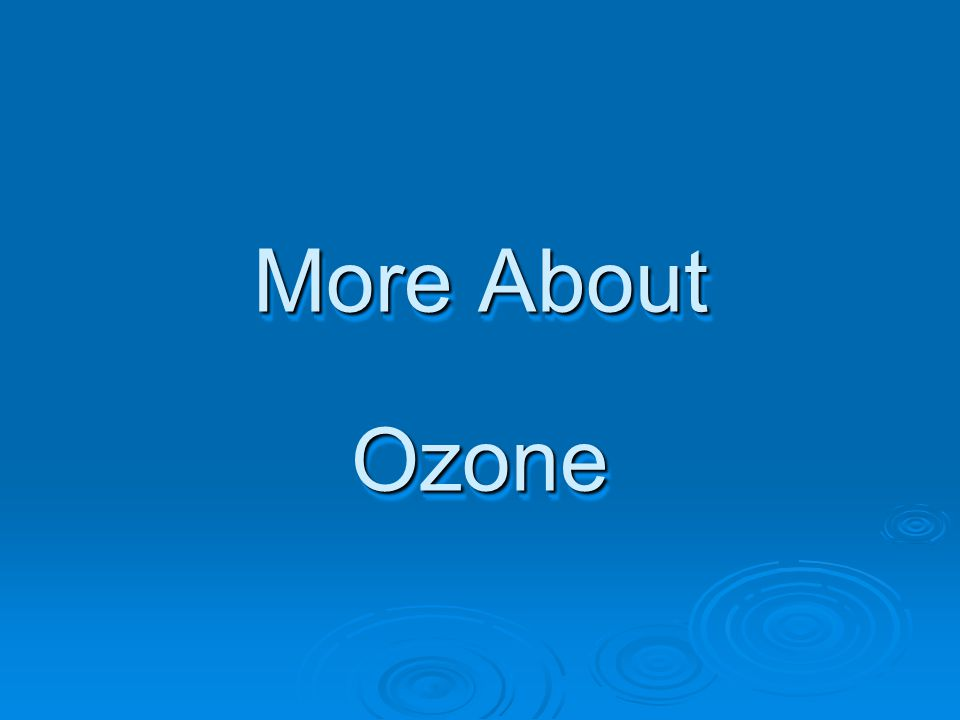 More About Ozone